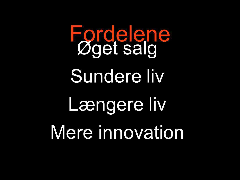 Fordelene Øget salg Sundere liv Længere liv Mere innovation