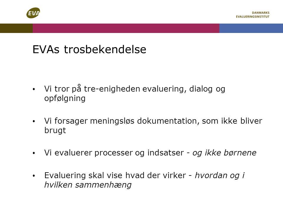 EVAs trosbekendelse Vi tror på tre-enigheden evaluering, dialog og opfølgning. Vi forsager meningsløs dokumentation, som ikke bliver brugt.