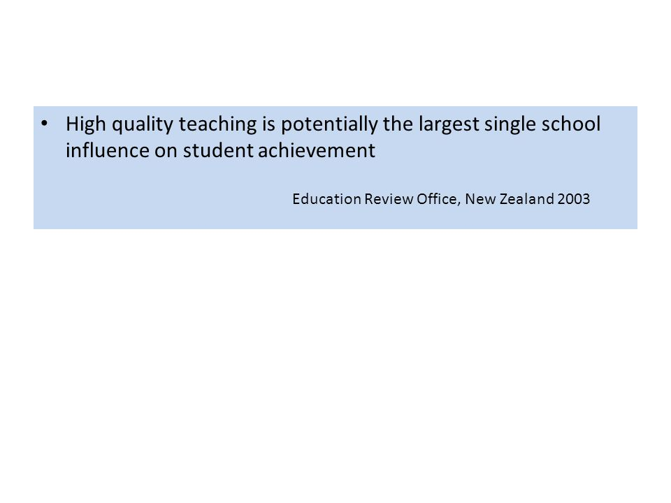 High quality teaching is potentially the largest single school influence on student achievement