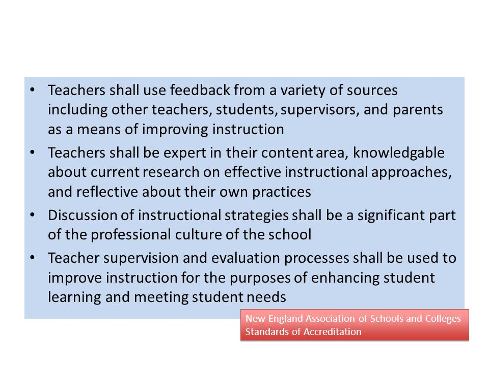 Teachers shall use feedback from a variety of sources including other teachers, students, supervisors, and parents as a means of improving instruction