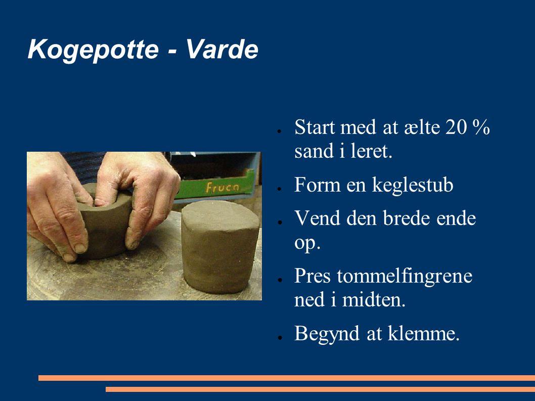 Kogepotte - Varde Start med at ælte 20 % sand i leret.