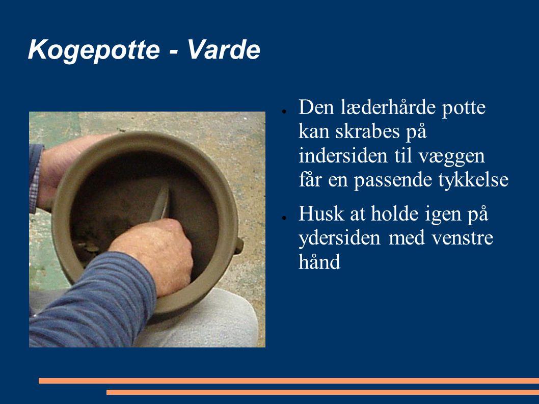 Kogepotte - Varde Den læderhårde potte kan skrabes på indersiden til væggen får en passende tykkelse.