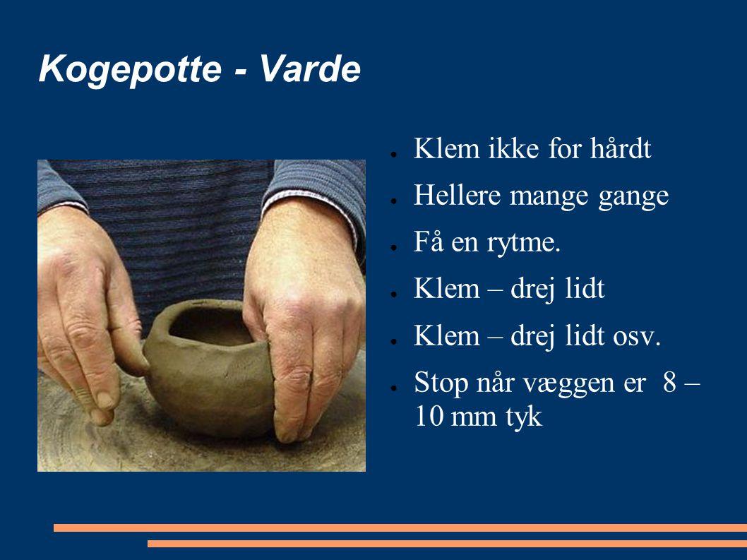 Kogepotte - Varde Klem ikke for hårdt Hellere mange gange Få en rytme.