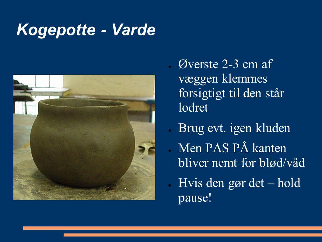Kogepotte - Varde Øverste 2-3 cm af væggen klemmes forsigtigt til den står lodret. Brug evt. igen kluden.