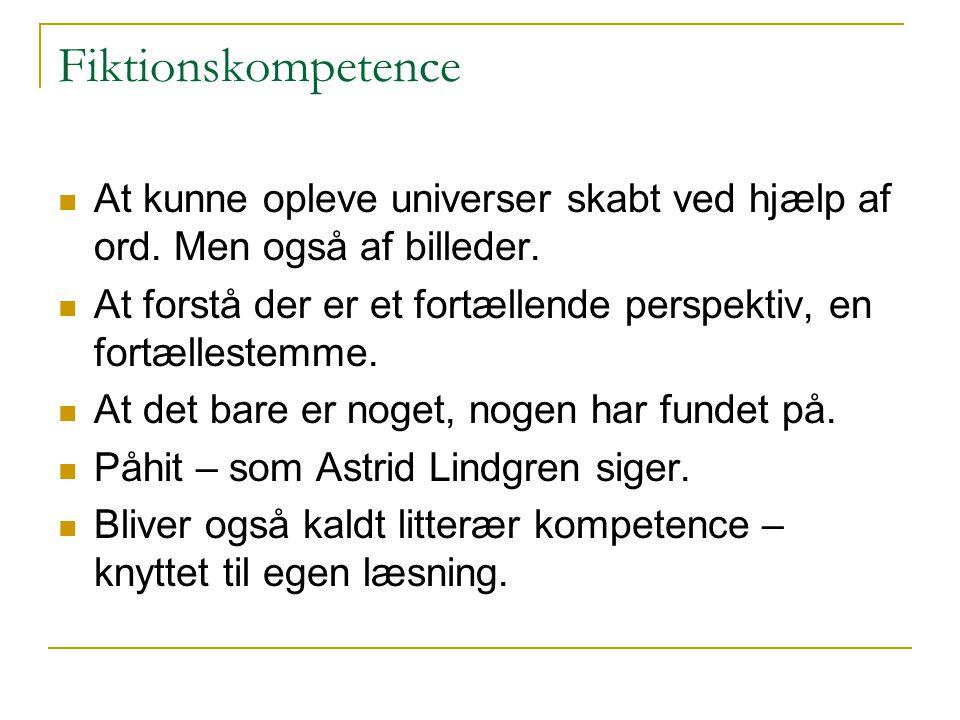 Fiktionskompetence At kunne opleve universer skabt ved hjælp af ord. Men også af billeder.
