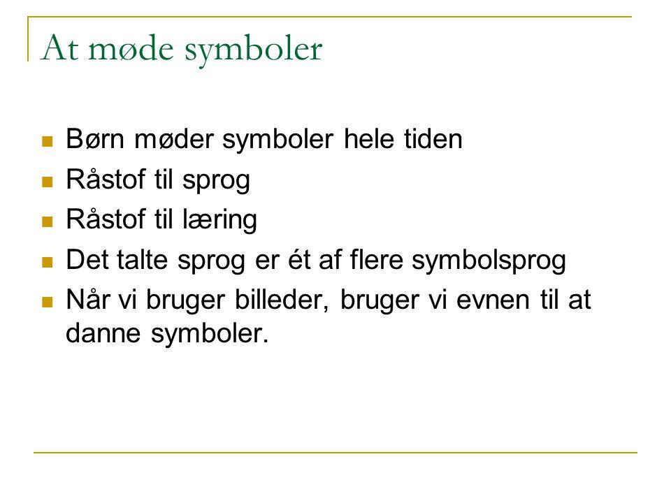 At møde symboler Børn møder symboler hele tiden Råstof til sprog