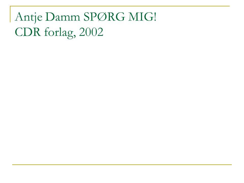 Antje Damm SPØRG MIG! CDR forlag, 2002