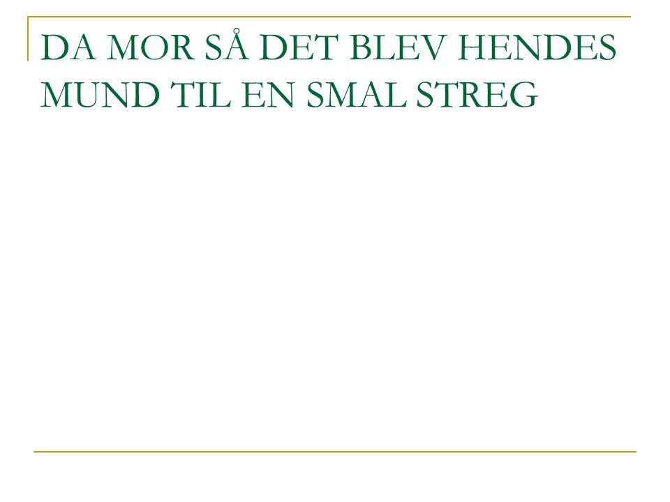 DA MOR SÅ DET BLEV HENDES MUND TIL EN SMAL STREG