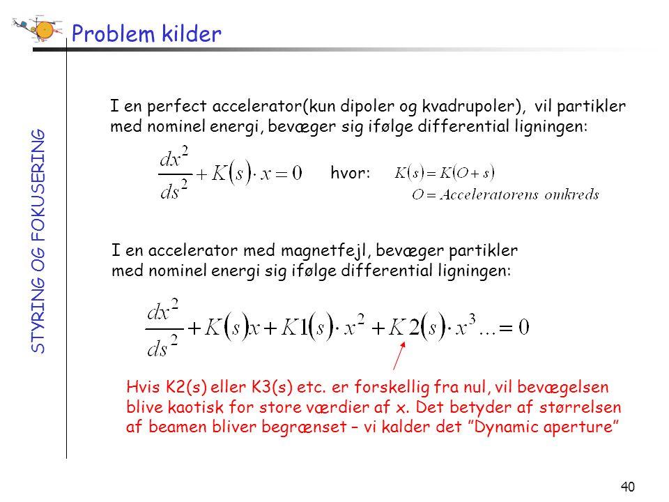Problem kilder I en perfect accelerator(kun dipoler og kvadrupoler), vil partikler med nominel energi, bevæger sig ifølge differential ligningen: