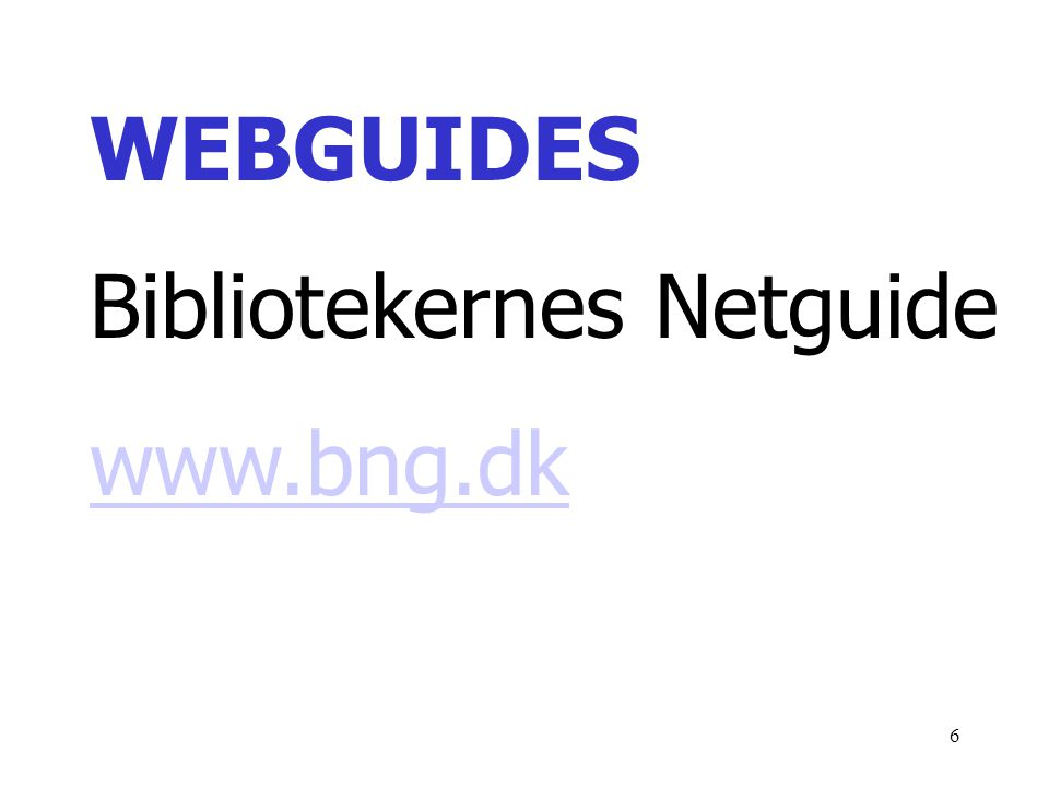 WEBGUIDES Bibliotekernes Netguide www.bng.dk
