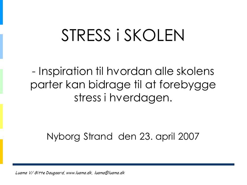 STRESS i SKOLEN - Inspiration til hvordan alle skolens parter kan bidrage til at forebygge stress i hverdagen. Nyborg Strand den 23. april 2007