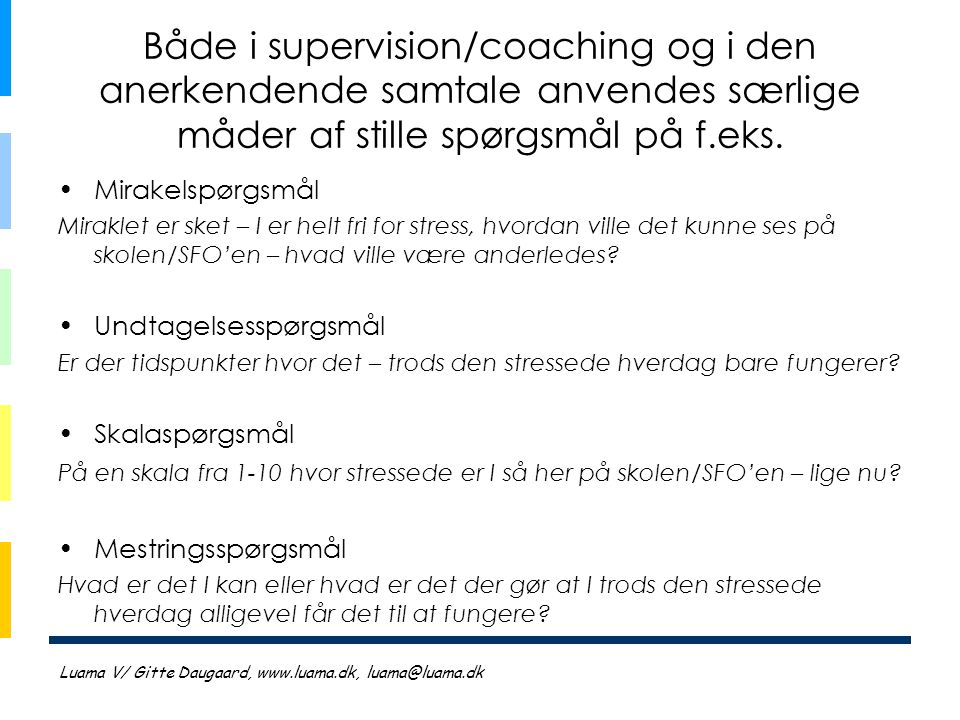 Både i supervision/coaching og i den anerkendende samtale anvendes særlige måder af stille spørgsmål på f.eks.