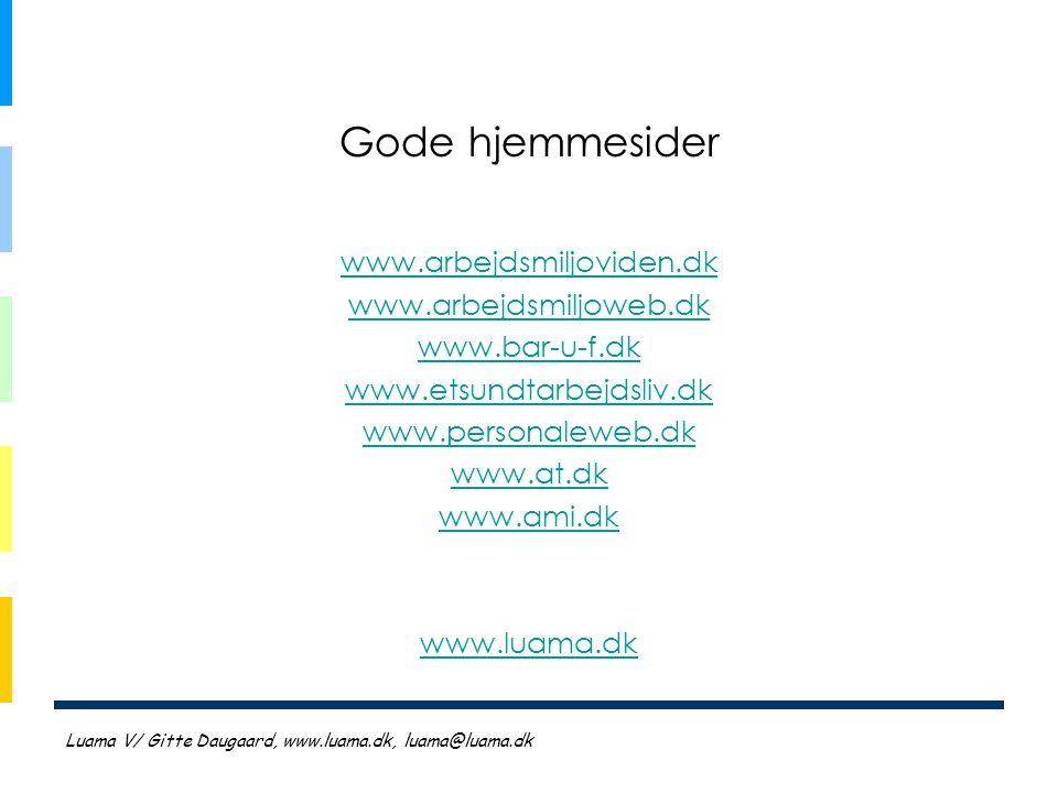 Gode hjemmesider www.arbejdsmiljoviden.dk www.arbejdsmiljoweb.dk