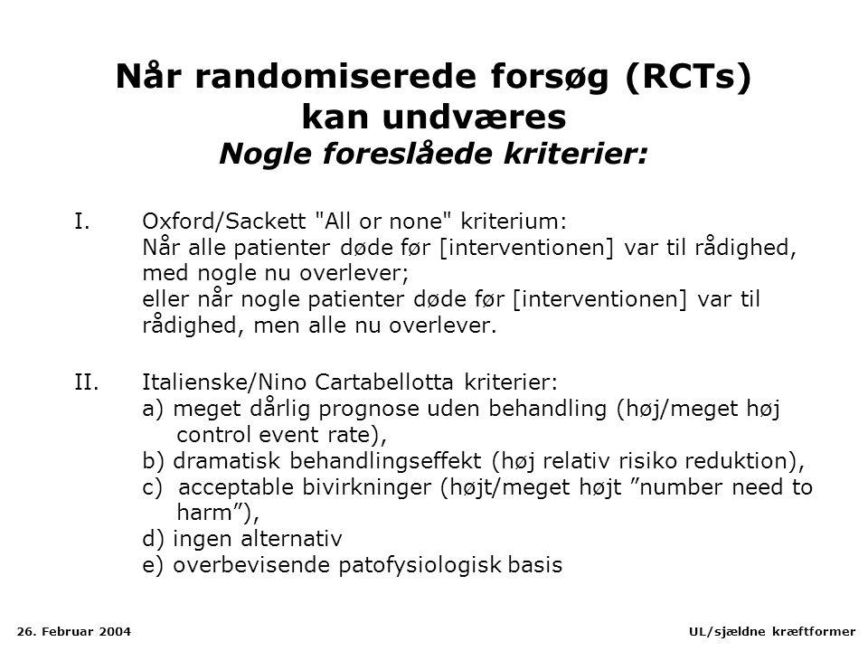 Når randomiserede forsøg (RCTs) kan undværes Nogle foreslåede kriterier: