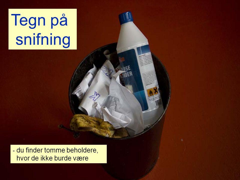 Tegn på snifning du finder tomme beholdere, hvor de ikke burde være