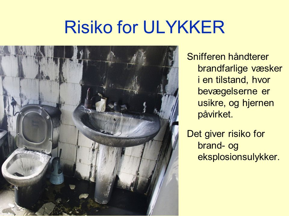 Risiko for ULYKKER Snifferen håndterer brandfarlige væsker i en tilstand, hvor bevægelserne er usikre, og hjernen påvirket.