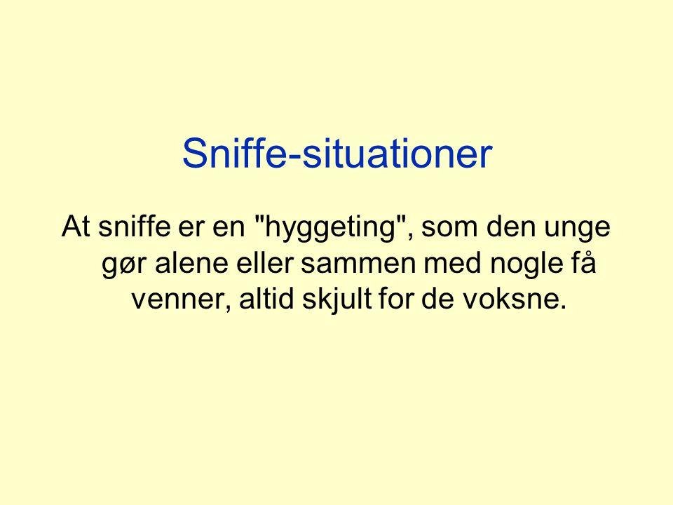 Sniffe-situationer At sniffe er en hyggeting , som den unge gør alene eller sammen med nogle få venner, altid skjult for de voksne.