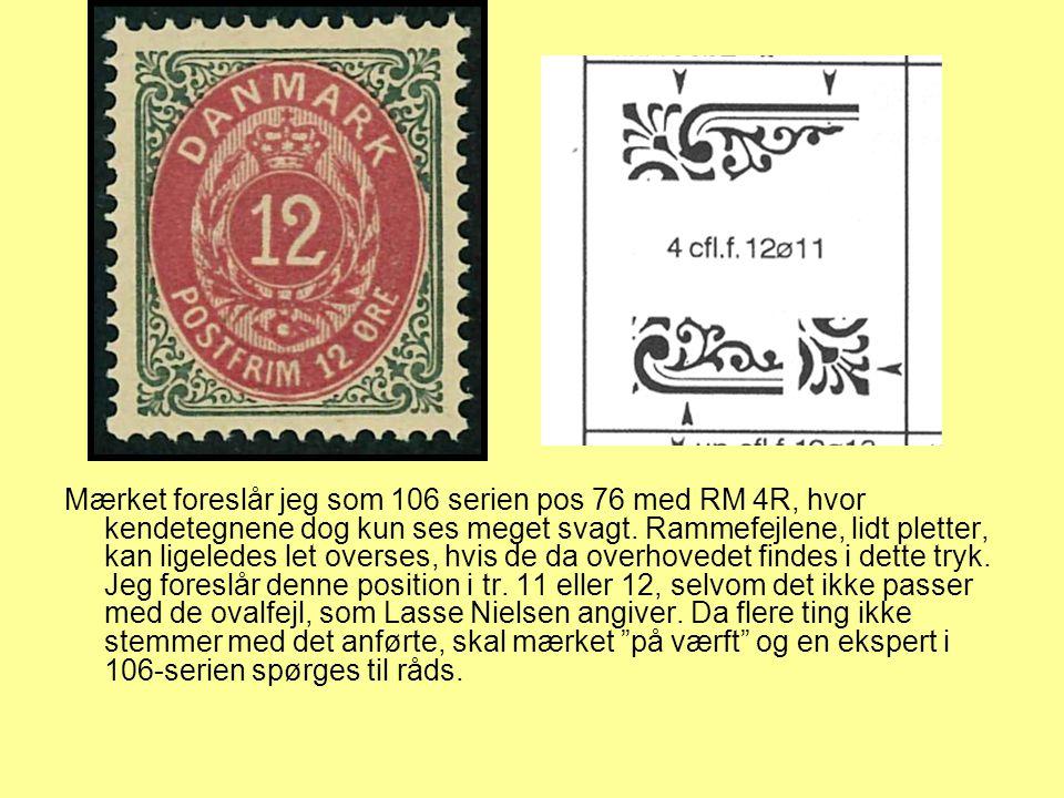 Mærket foreslår jeg som 106 serien pos 76 med RM 4R, hvor kendetegnene dog kun ses meget svagt.