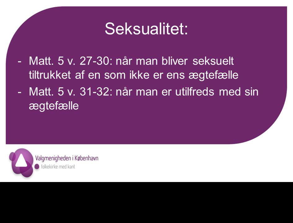 Seksualitet: Matt. 5 v. 27-30: når man bliver seksuelt tiltrukket af en som ikke er ens ægtefælle.