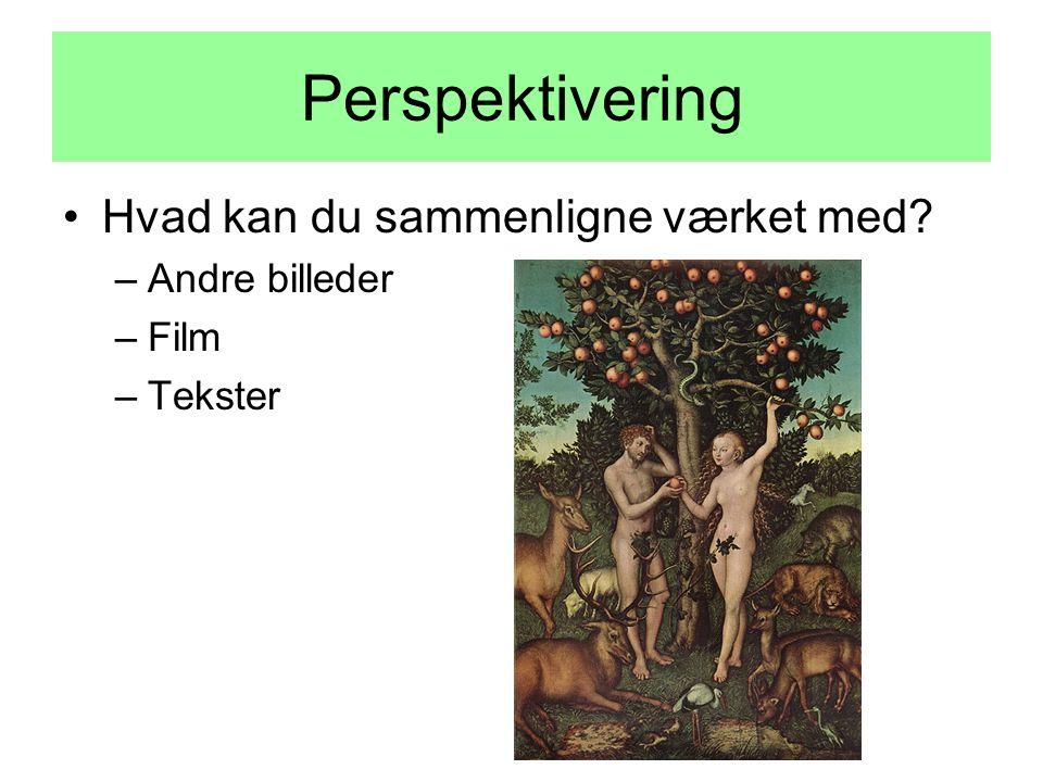 Perspektivering Hvad kan du sammenligne værket med Andre billeder