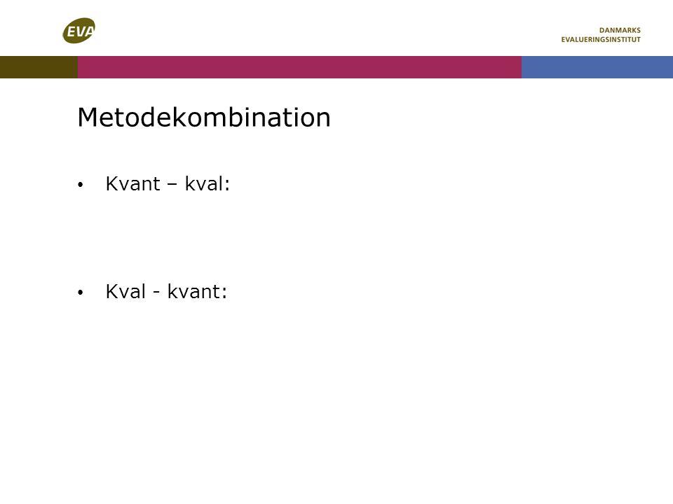 Metodekombination Kvant – kval: Kval - kvant: Kvant-kval