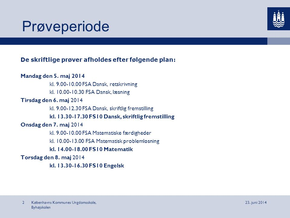 Prøveperiode De skriftlige prøver afholdes efter følgende plan:
