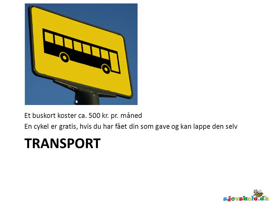 Transport Et buskort koster ca. 500 kr. pr. måned