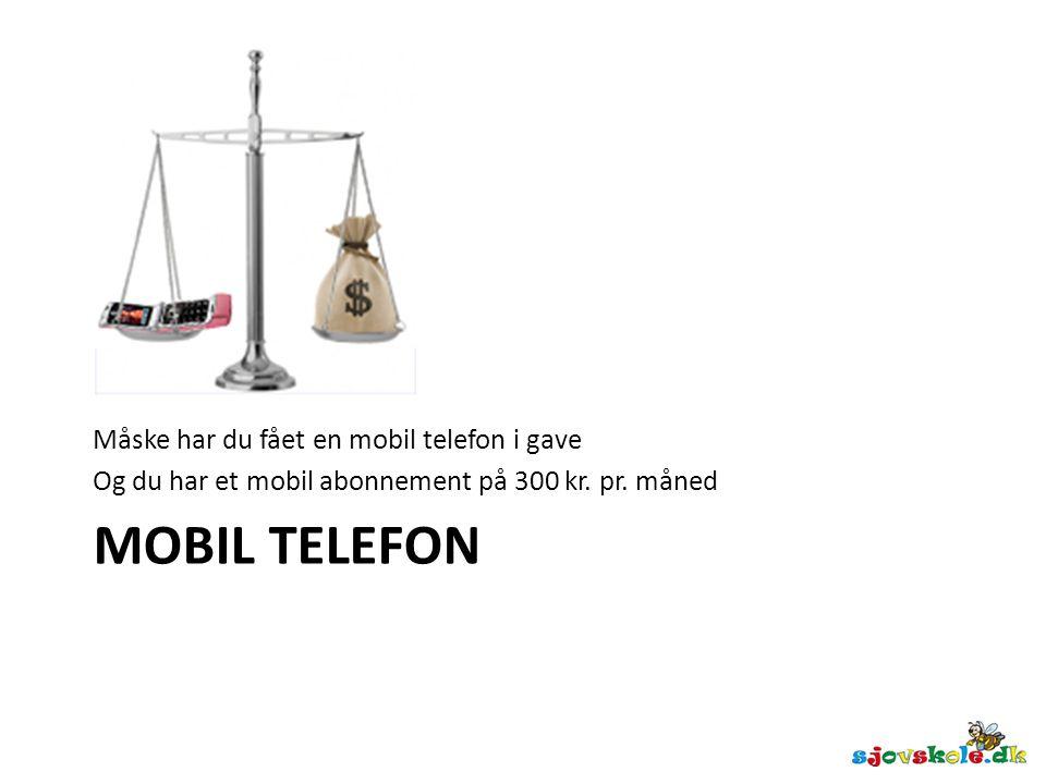 Mobil telefon Måske har du fået en mobil telefon i gave