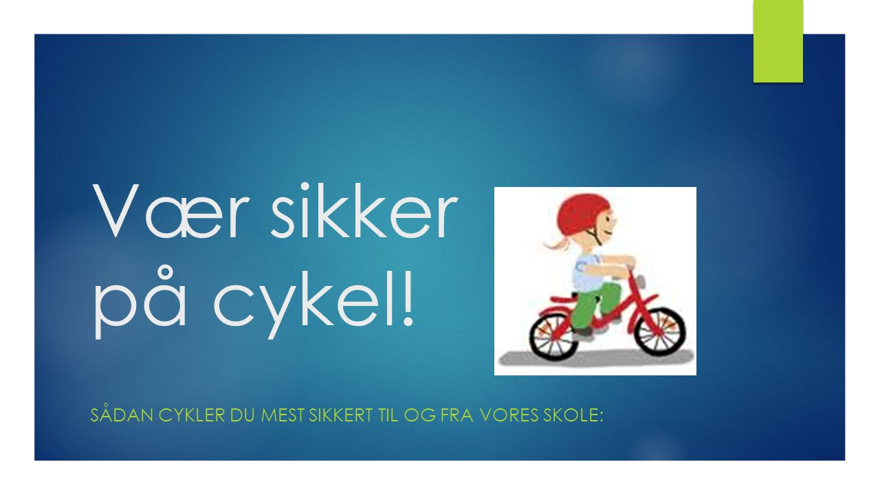 Sådan cykler du mest sikkert til og fra vores skole: