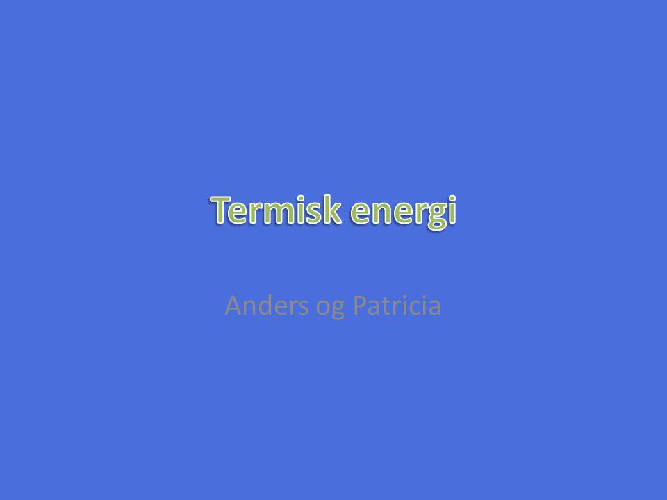 Termisk energi Anders og Patricia