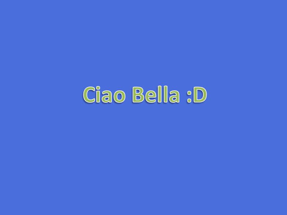 Ciao Bella :D