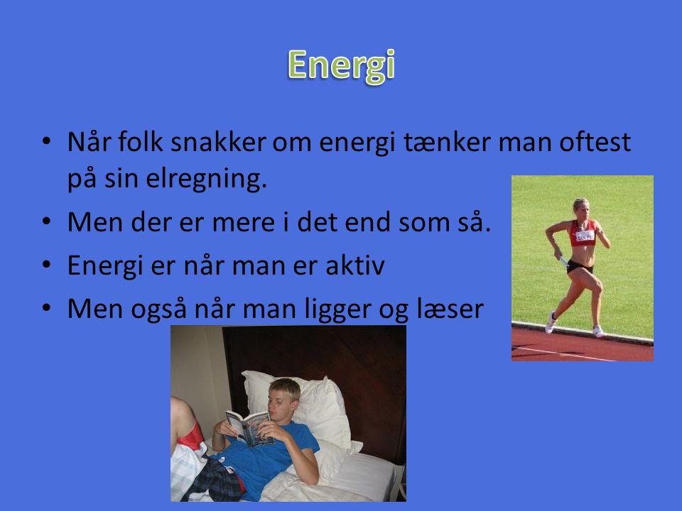 Energi Når folk snakker om energi tænker man oftest på sin elregning.