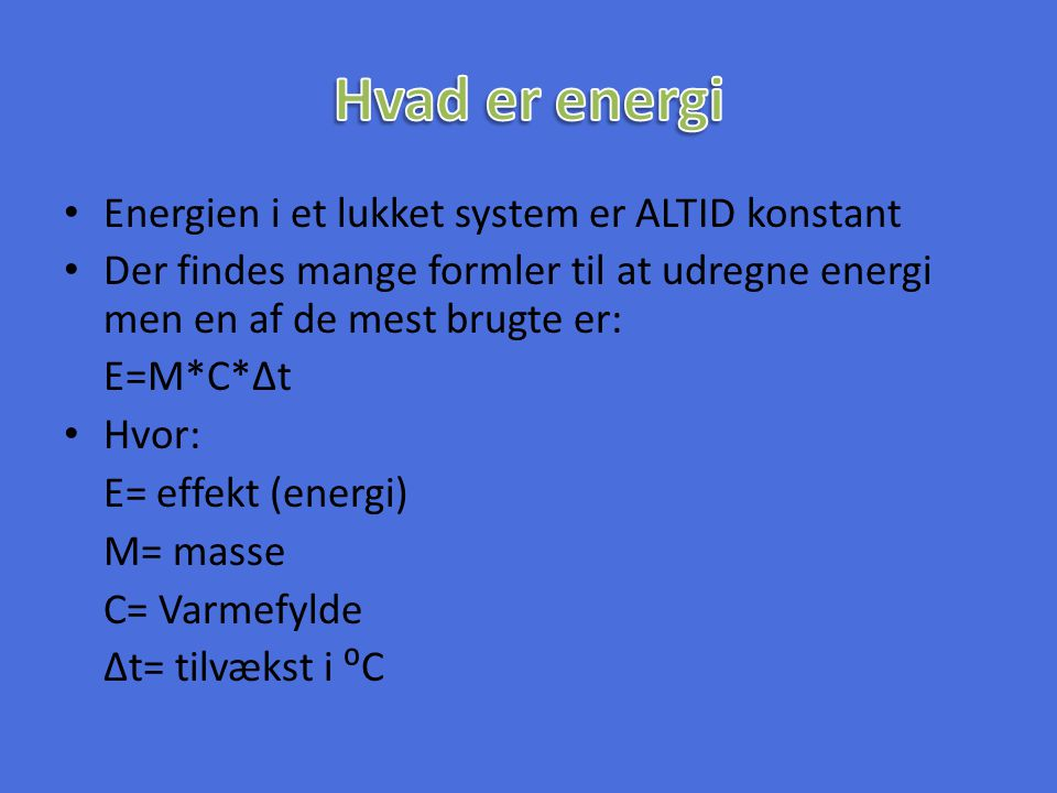 Hvad er energi Energien i et lukket system er ALTID konstant