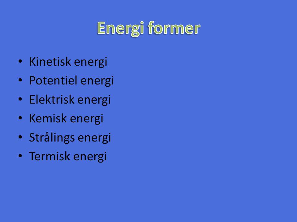 Energi former Kinetisk energi Potentiel energi Elektrisk energi