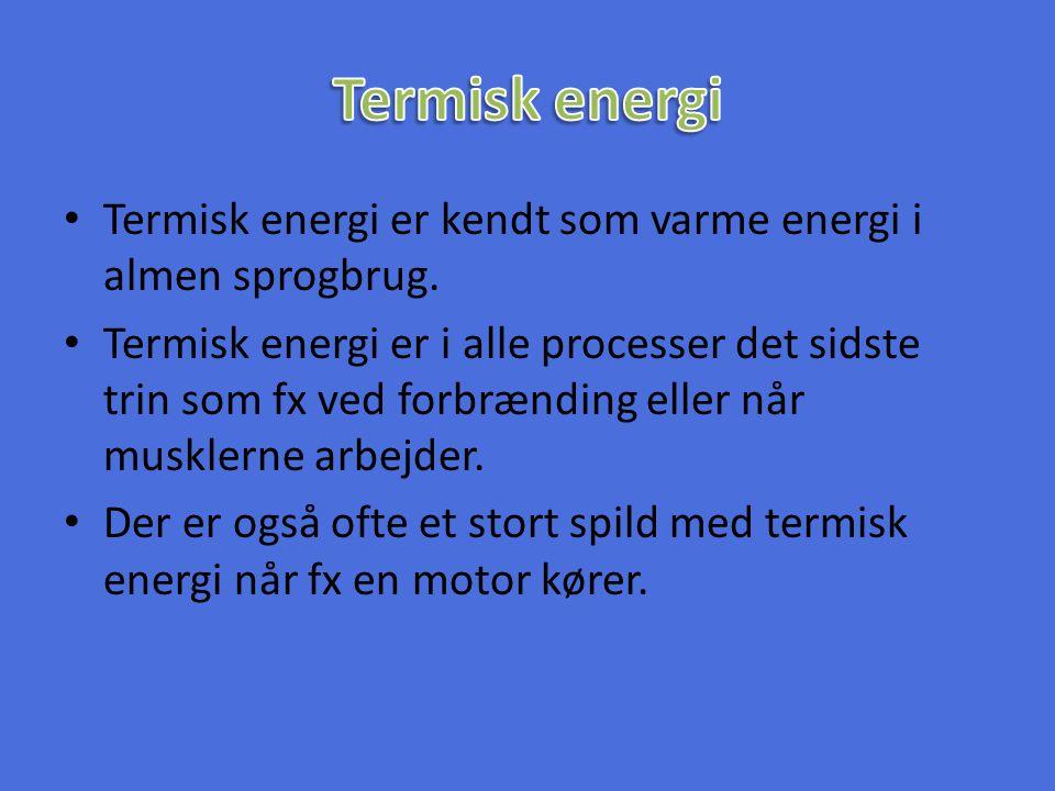 Termisk energi Termisk energi er kendt som varme energi i almen sprogbrug.