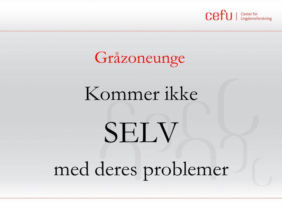 Gråzoneunge Kommer ikke SELV med deres problemer