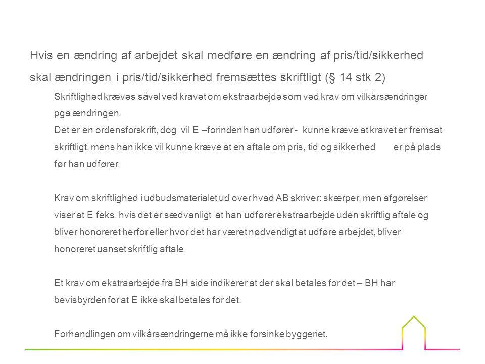 Hvis en ændring af arbejdet skal medføre en ændring af pris/tid/sikkerhed skal ændringen i pris/tid/sikkerhed fremsættes skriftligt (§ 14 stk 2)