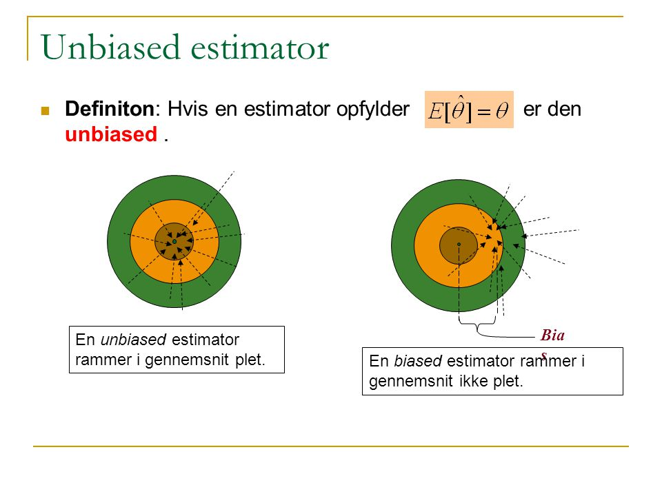 Unbiased estimator Definiton: Hvis en estimator opfylder er den unbiased . Bias.