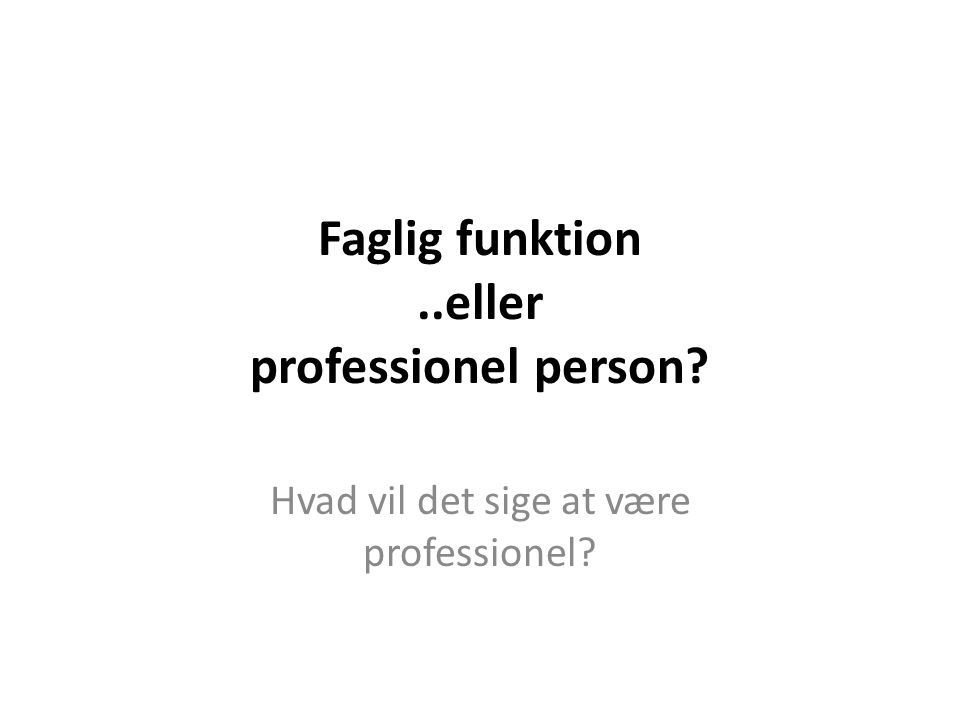 Faglig funktion ..eller professionel person