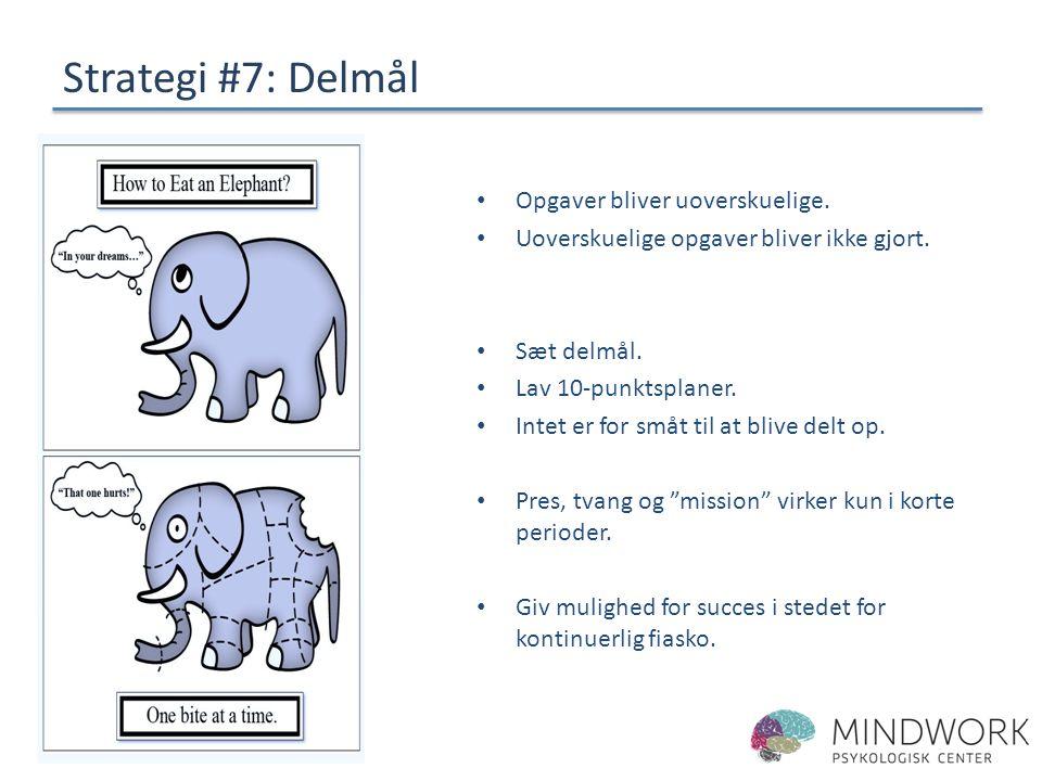 Strategi #7: Delmål Opgaver bliver uoverskuelige.