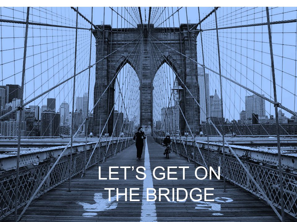 LET'S GET ON THE BRIDGE