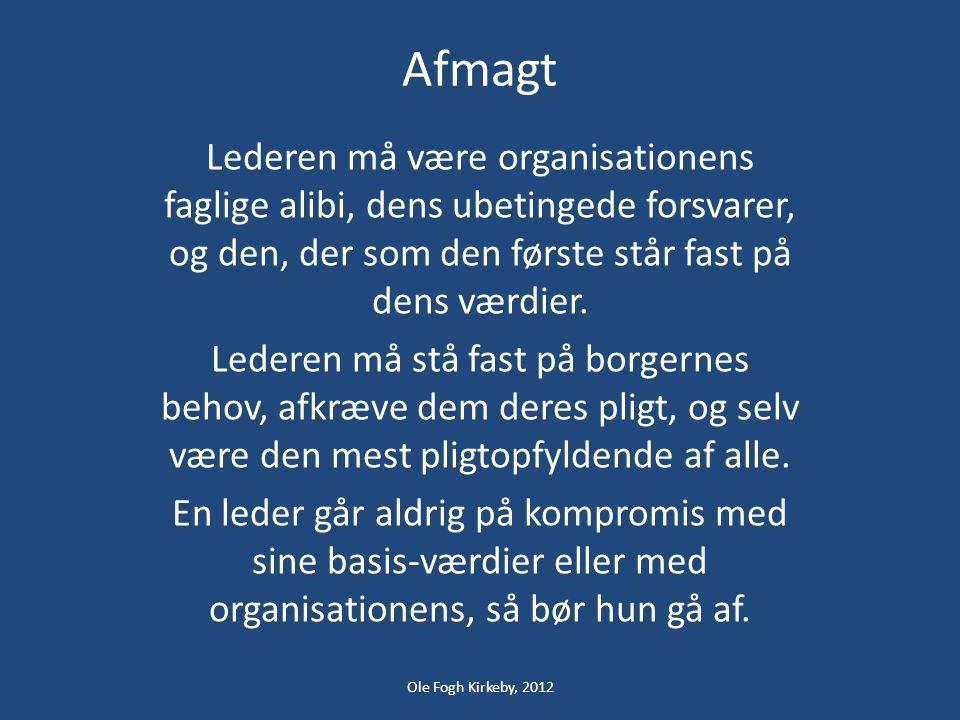 Afmagt Lederen må være organisationens faglige alibi, dens ubetingede forsvarer, og den, der som den første står fast på dens værdier.