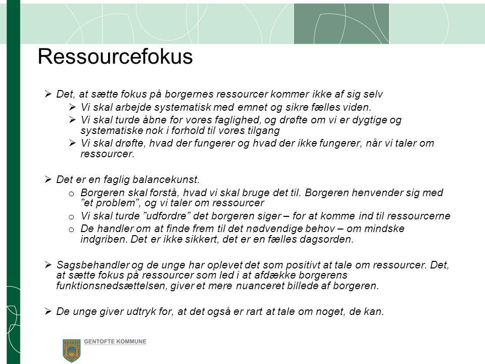 Ressourcefokus Det, at sætte fokus på borgernes ressourcer kommer ikke af sig selv. Vi skal arbejde systematisk med emnet og sikre fælles viden.