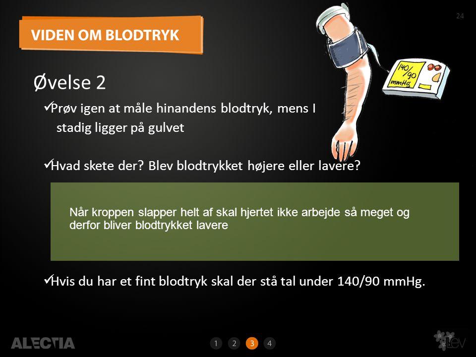 Øvelse 2 Prøv igen at måle hinandens blodtryk, mens I