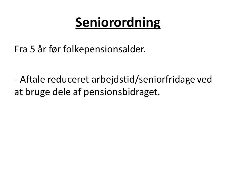 Seniorordning Fra 5 år før folkepensionsalder.