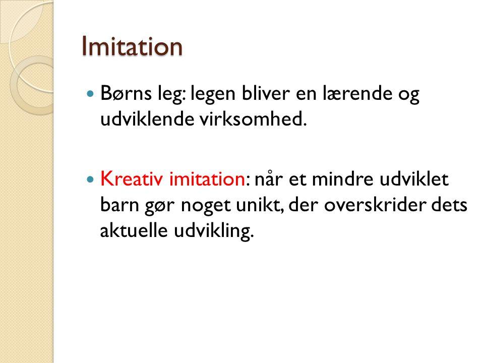 Imitation Børns leg: legen bliver en lærende og udviklende virksomhed.