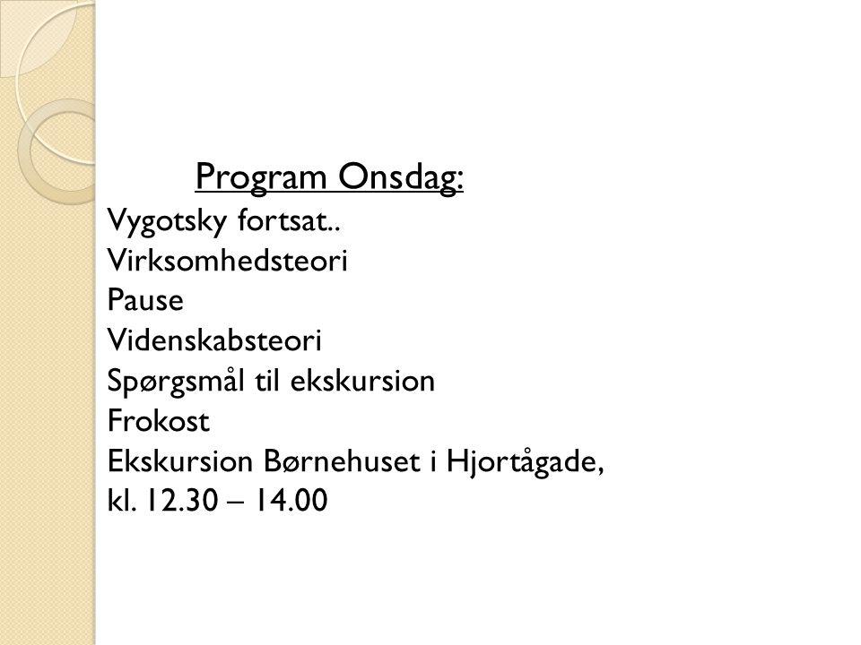 Program Onsdag: Vygotsky fortsat.. Virksomhedsteori Pause