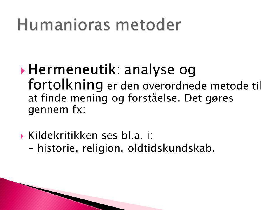 Humanioras metoder Hermeneutik: analyse og fortolkning er den overordnede metode til at finde mening og forståelse. Det gøres gennem fx: