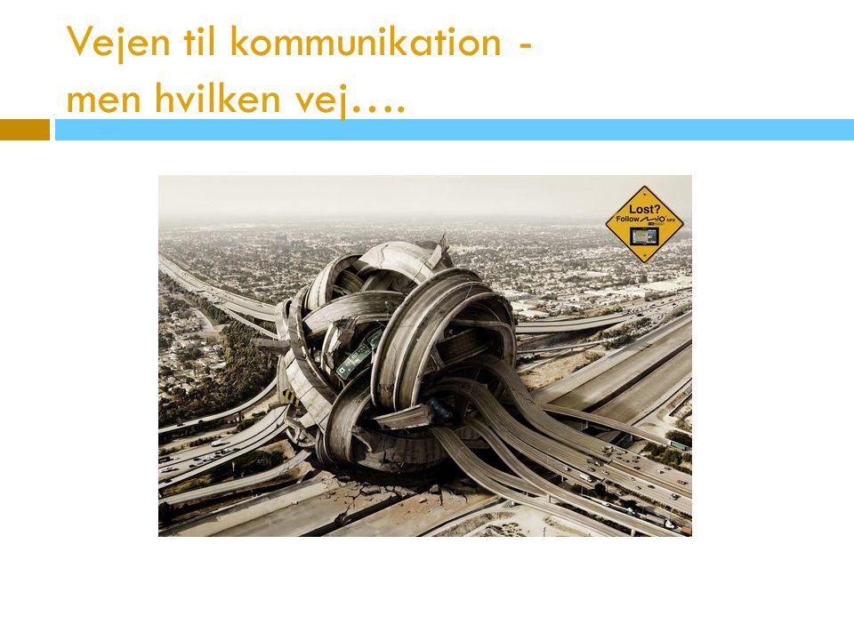 Vejen til kommunikation - men hvilken vej….