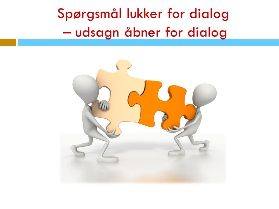 Spørgsmål lukker for dialog – udsagn åbner for dialog